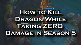 How to Do Dragon While Taking ZERO Damage in Season 5 | League of Legends LoL
