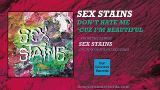 Sex Stains - Don't Hate Me 'Cuz I'm Beautiful ( Audio)