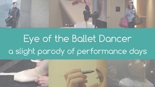 Eye of the Ballet Dancer - a slight parody on performance days for a professional ballet dancer