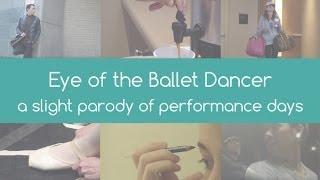 Eye of the Ballet Dancer - a slight parody on performance days for a professional ballet dancer