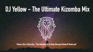 Dj Yellow - The Ultimate Kizomba Mix 2017 August