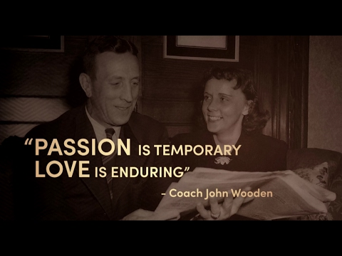 "The story behind the John Wooden quote, ""Passion is temporary. Love is enduring."""