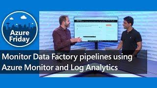 Monitor Data Factory pipelines using Azure Monitor and Log Analytics | Azure Friday