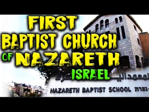 THE OLD BAPTIST CHURCH IN ISRAEL AND BAPTIST SCHOOL LOCATED IN NAZARETH