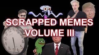 Scrapped Memes Volume III
