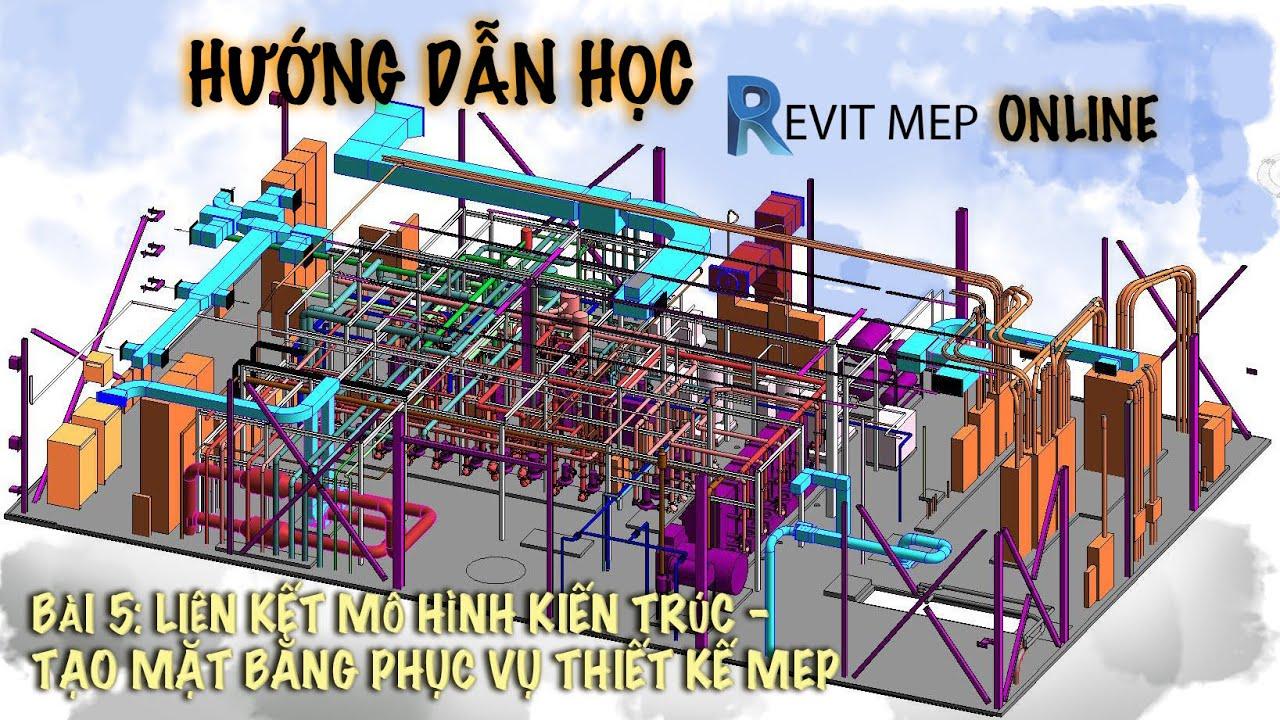 Bài 5:  Liên kết mô hình kiến trúc, khởi tạo mặt bằng phục vụ thiết kế MEP