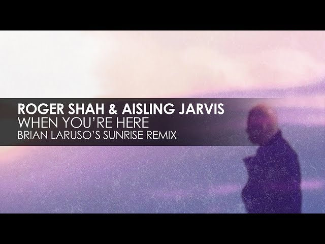 Roger Shah & Aisling Jarvis - When You're Here (Brian Laruso's Sunrise Remix)