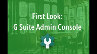 First Look - G Suite Business Admin Console