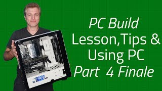 PC Build - First Gaming PC Part 4 Completed PC, Lessons Learned & Tips