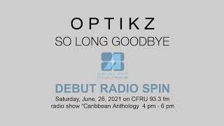 "Optikz ""So Long Goodbye"" debut radio spin on radio show Caribbean Anthology CFRU 93.3 fm"