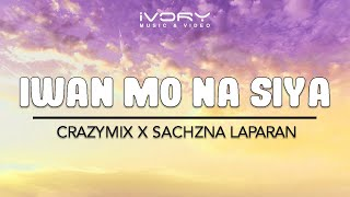 Iwan Mo Na Siya | Crazymix X Sachzna Laparan | Official Lyric Video