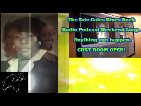 Eric Gales Blues Rock Podcast WEEKEND LOOP - CHAT ROOM OPEN!