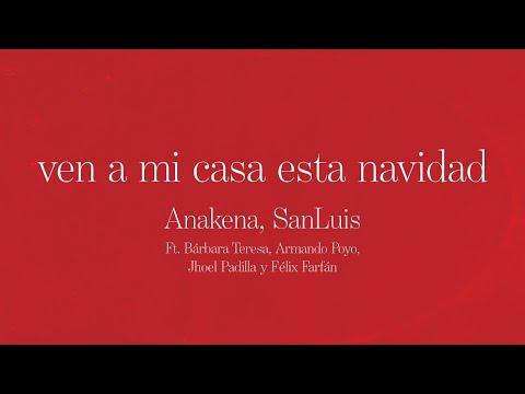 Anakena, SanLuis – Ven a Mi Casa Esta Navidad Ft. Armando, Bárbara, Jhoel y Félix