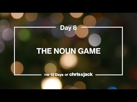 DAY 8 | THE NOUN GAME | The 12 Days of Chris & Jack