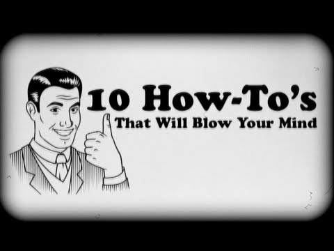 10 How To's That Will Blow Your Mind!