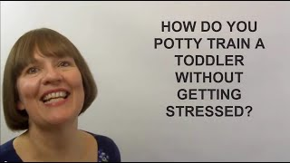 How Do You Potty Train A Toddler Without Getting Stressed?  (Raising Toddlers #10)