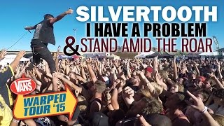 """Silvertooth - """"I Have A Problem"""" & """"Stand Amid The Roar"""" LIVE! Vans Warped Tour 2015"""