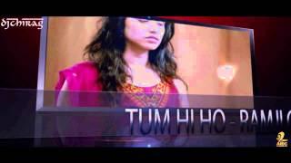 TUM HI HO - RAMJI GULATI Ft. DJ CHIRAG - AASHIQUI2