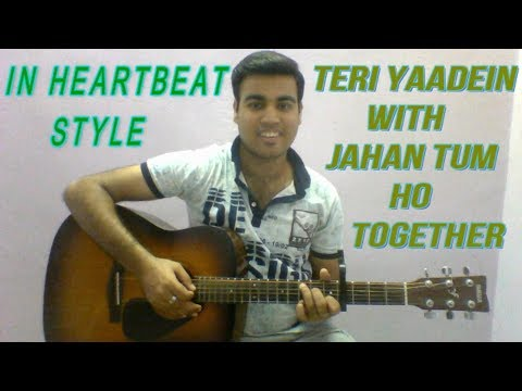 teri-yaadein-with-jahan-tum-ho-together-||-cover-by-tushar-||-in-heart-beat-style