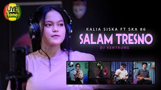 Download SALAM TRESNO | DJ KENTRUNG | KALIA SISKA FT SKA 86