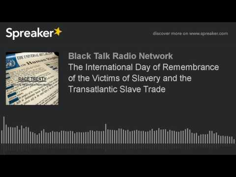 The International Day of Remembrance of the Victims of Slavery and the Transatlantic Slave Trade