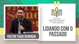Lidando com o passado | Restaurado pela Palavra | Pr. Tiago Henrique