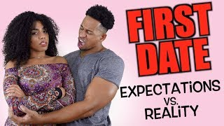FIRST DATE: Expectations vs. Reality