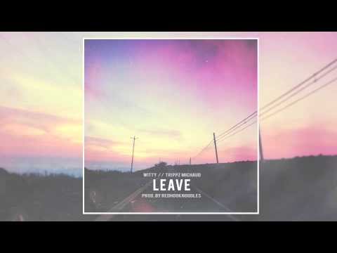 Witt Lowry - Leave ft. Trippz Michaud (Prod. By Redhooknoodles)