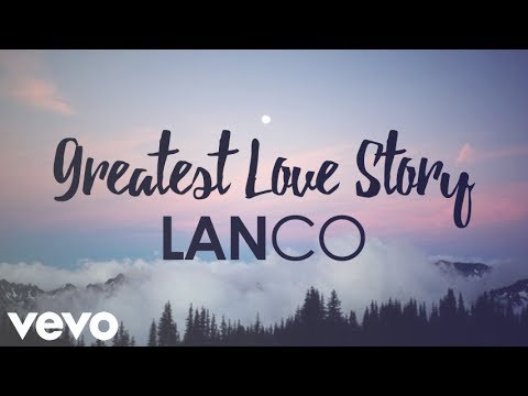 LANCO - Greatest Love Story (Lyrics)