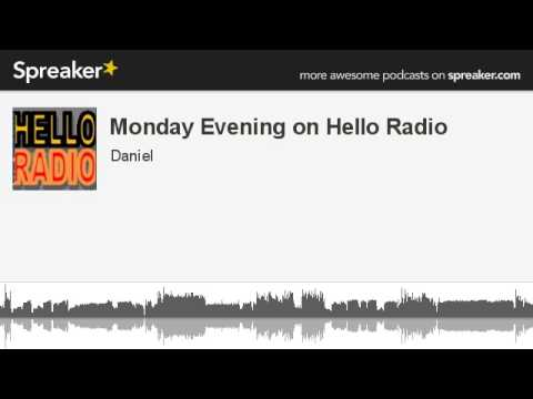 Monday Evening on Hello Radio (made with Spreaker)