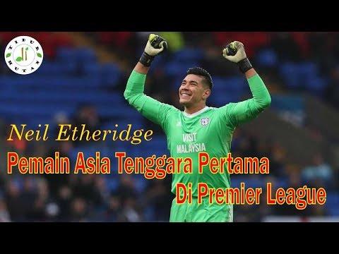 5 Fakta Menarik Neil Etheridge, Pemain Asia Tenggara Pertama di Premier League