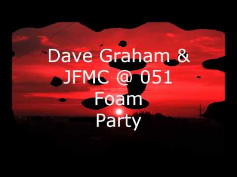 051 foam party dave graham and jfmc