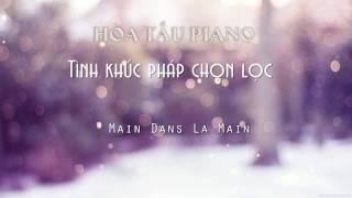 Main Dans La Main - Hòa tấu Piano - Tình khúc Pháp chọn lọc