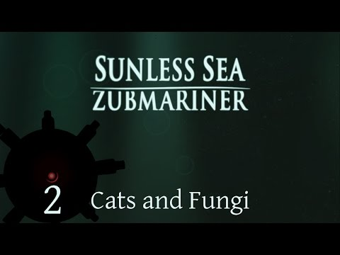 Cats and Fungi | Let's Play Sunless Sea: Zubmariner | Episode 2