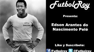 Edson Arantes do Nascimento Pelé | FutbolRoy