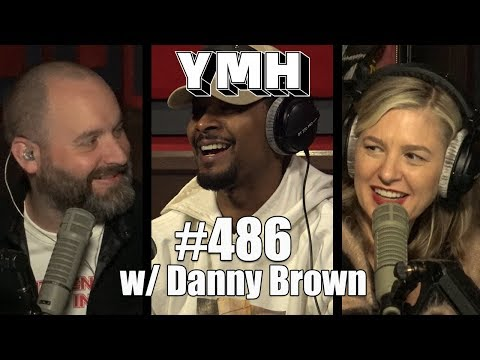 Your Mom's House Podcast - Ep. 486 w/ Danny Brown