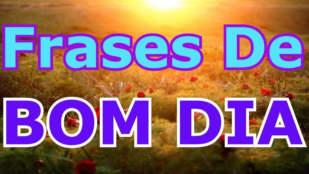 Bom Dia: Belas Frases BOM DIA Para Animar O Seu Dia