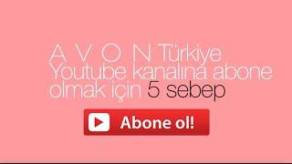 AVON Türkiye Youtube Kanalına Abone Olmak İçin 5 Sebep