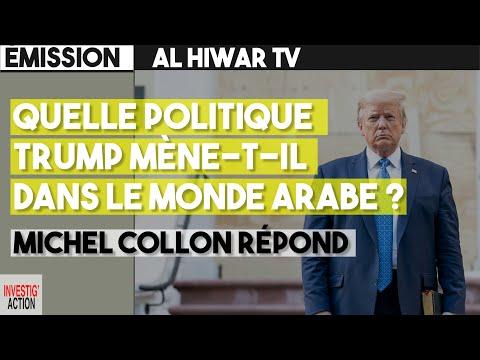 Quelle politique Trump mène-t-il dans le monde arabe ? Michel Collon répond
