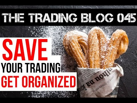 The Trading Blog Episode 45 - Save Your Trading, Get Organized
