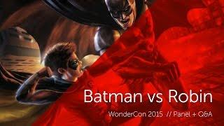 Batman vs Robin: WonderCon 2015 Panel