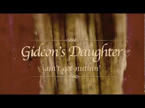 Gideon's Daughter - Ain't Got Nuthin - The Single