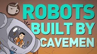 Robots Built By Cavemen