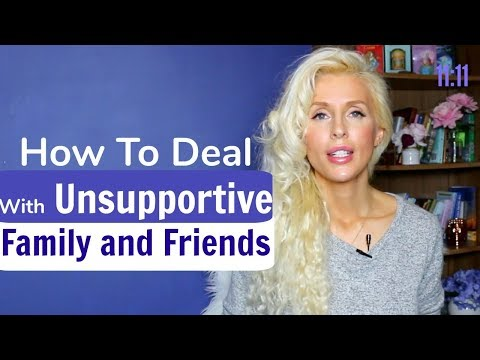 How To Deal With UNSUPPORTIVE Family and Friends