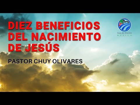 Chuy Olivares - Diez beneficios del nacimiento de Jesús