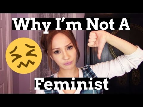 Why I'm Not A Feminist | Women Against Feminism
