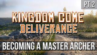 Kingdom Come: Deliverance - Becoming a Master Archer!