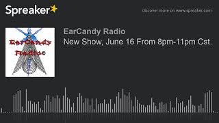 New Show, June 16 From 8pm-11pm Cst.