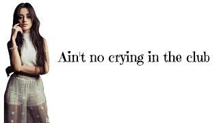 Camila Cabello - Crying In The Club (Lyrics)