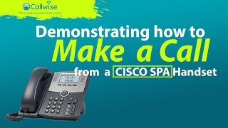 Demonstrating How To Make A Call On The CISCO SPA Handset | Callwise
